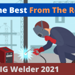 Best 110v MIG Welder 2021 - Get The Best From The Rest