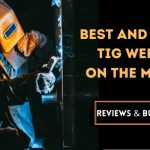 Cheap TIG Welder 2021- Reviews & Buying Guide