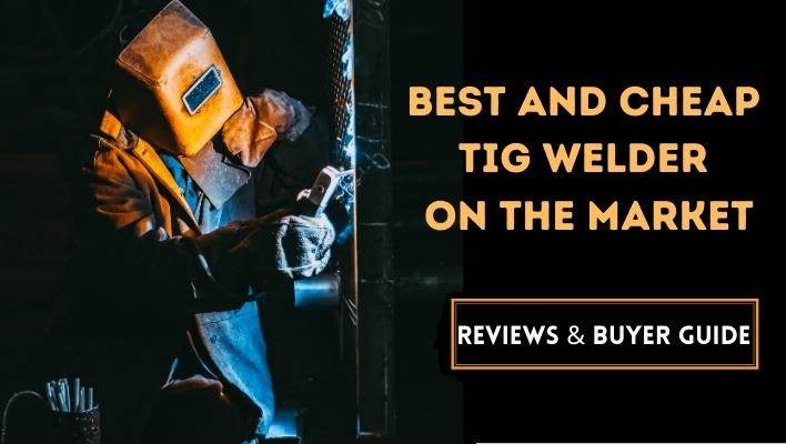 Best And Cheap TIG Welder
