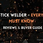 Best Stick Welder 2021- Everybody Must Know