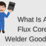 What Is A Flux Core Welder Good For?