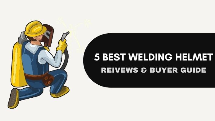5 Best Welding Helmet