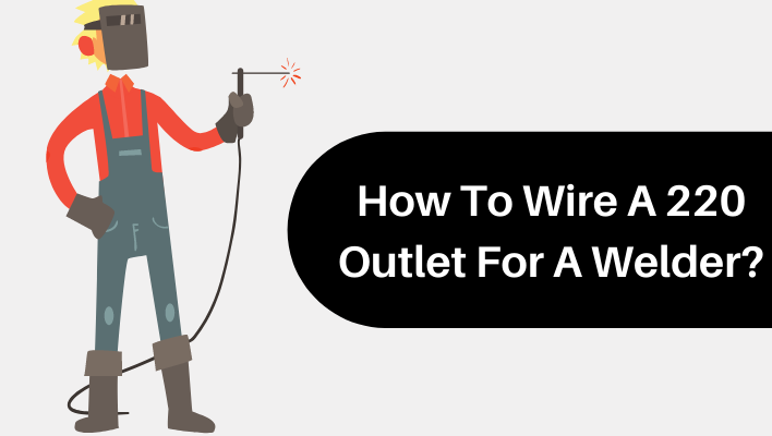 Wire A 220 Outlet For A Welder