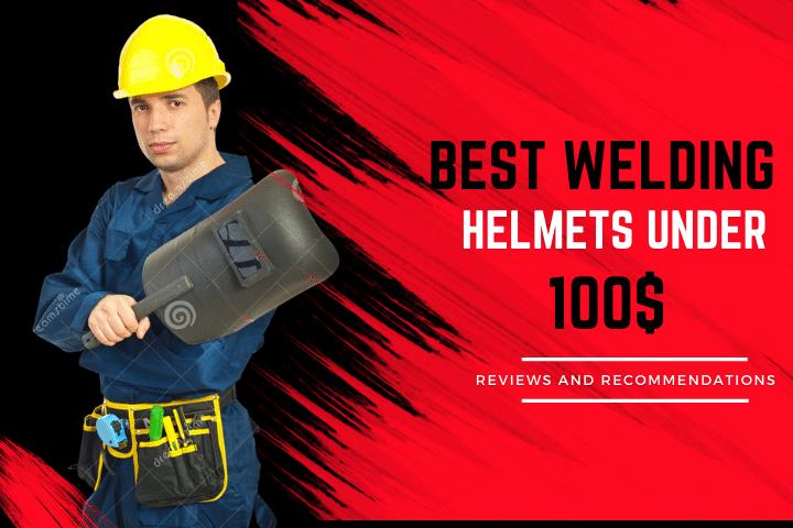 Best Welding Helmets Under 100$